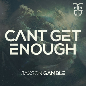 Listen to Can't Get Enough song with lyrics from Jaxson Gamble