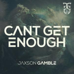 Album Can't Get Enough from Jaxson Gamble