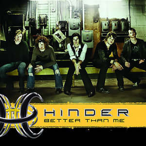 Listen to Better Than Me song with lyrics from Hinder