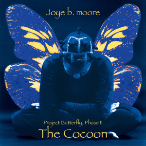 Project Butterfly, Phase II, The Cocoon 2003 Joye B. Moore