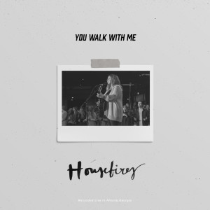 Album You Walk With Me from Housefires