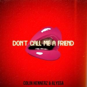 Don't Call Me a Friend dari Alyssa