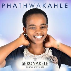 Album Sekonakele (Jehova Sewehlile) from Phathwakahle
