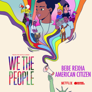 """Album American Citizen (from the Netflix Series """"We The People"""") from Bebe Rexha"""