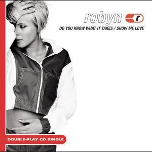 收聽Robyn的Do You Know ( What It Takes ) (E-Smoove Bounce Mix Edit)歌詞歌曲