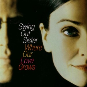 Album Where Our Love Grows from Swing Out Sister