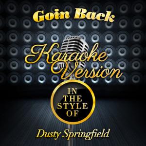 Karaoke - Ameritz的專輯Goin Back (In the Style of Dusty Springfield) [Karaoke Version] - Single