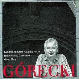 Album Górecki, Henryk: Kleines Requiem Für Eine Polka/Harpsichord Concerto/Good Night from Henryk Gorecki
