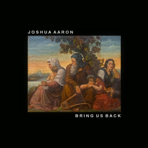 Album Bring Us Back from Joshua Aaron