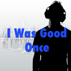 Album I Was Good Once from Various Artists