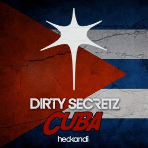 Listen to Cuba (Carl Hanaghan & Ted Nilsson Remix) song with lyrics from Dirty Secretz