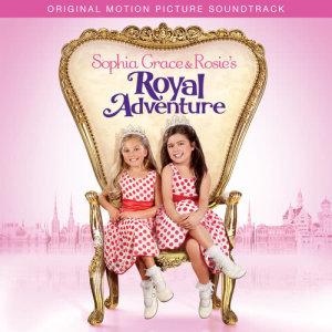 Sophia Grace & Rosie's Royal Adventure (Original Motion Picture Soundtrack) dari Sophia Grace