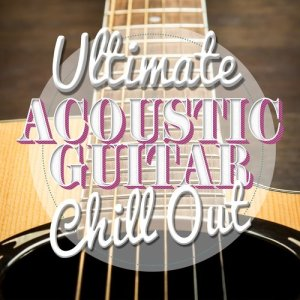 Album Ultimate Acoustic Guitar Chill Out from Ultimate Guitar Chill Out