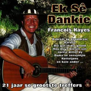Album Ek Sê Dankie (21 Jaar se Grootste Treffers) from Francois Hayes