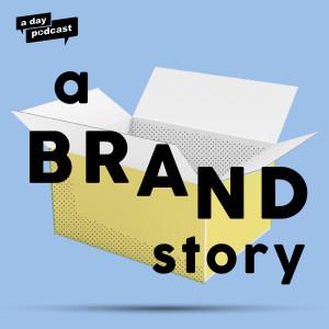 a Brand Story [a day Podcast]