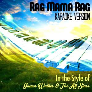 Karaoke - Ameritz的專輯Rag Mama Rag (In the Style of Junior Walker & The All Stars) [Karaoke Version] - Single