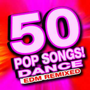 Album 50 Pop Songs! Dance EDM Remixed from Remixed Factory