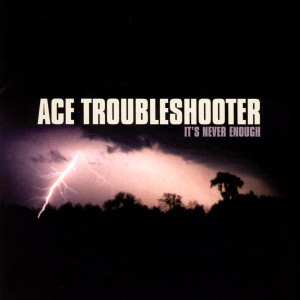 It's Never Enough 2005 Ace Troubleshooter