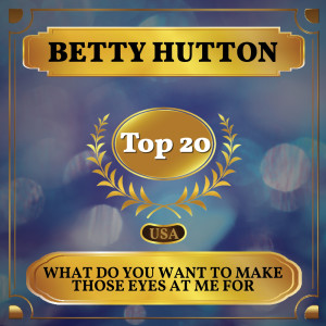 Album What Do You Want to Make Those Eyes at Me For from Betty Hutton