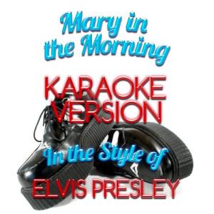 Karaoke - Ameritz的專輯Mary in the Morning (In the Style of Elvis Presley) [Karaoke Version] - Single