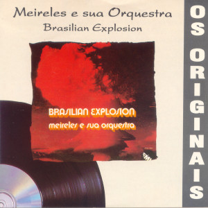 Brasilian Explosion 1995 Meirelles & Sua Orquestra