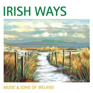 Irish Ways: Music & Song of Ireland 2013 Various Artists