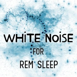 White Noise for Rem Sleep
