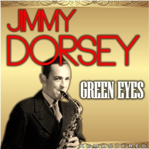 Album Green Eyes (Remastered) from Jimmy Dorsey