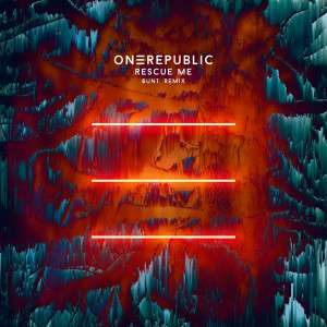 Listen to Rescue Me (BUNT. Remix) song with lyrics from OneRepublic