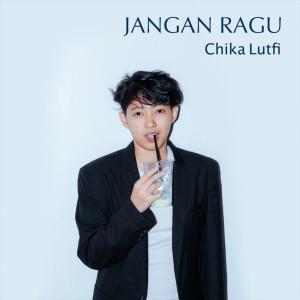 Dengarkan Jangan Ragu lagu dari Chika Lutfi dengan lirik