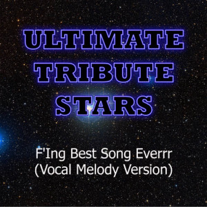 Ultimate Tribute Stars的專輯Wallpaper - F'Ing Best Song Everrr (Vocal Melody Version)