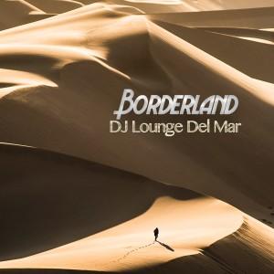 Album Borderland from DJ Lounge del Mar