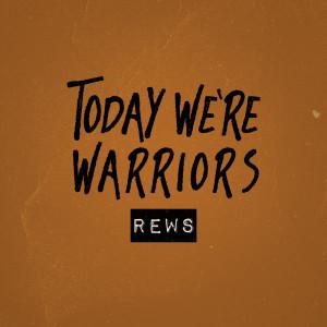 Album Today We're Warriors from Rews