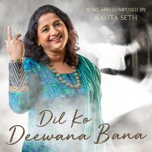 Album Dil Ko Deewana Bana from Kavita Seth
