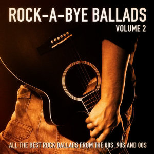 Album Rock-a-Bye Ballads, Vol. 2 (All the Best Rock Ballads from the 80s, 90s and 00s) from Rock Heroes