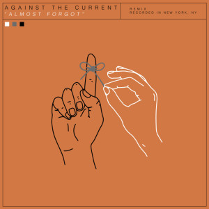 Against the Current的專輯Almost Forgot (Ryan Riback Remix) (Explicit)