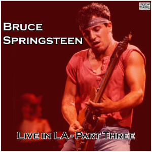 Bruce Springsteen的專輯Live in LA - Part Three