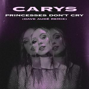 Album Princesses Don't Cry (Dave Audé Remix) from Carys