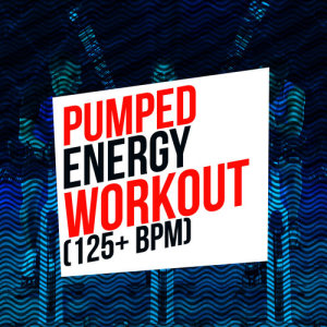 Album Pumped Energy Workout (125+ BPM) from High Energy Workout Music