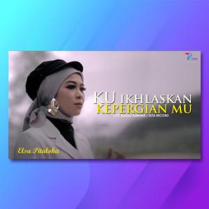 Ku Ikhlaskan Kepergianmu dari Elsa Pitaloka