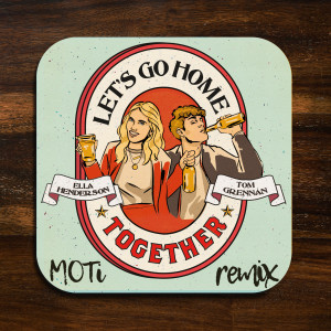 Album Let's Go Home Together (MOTi Remix) from Tom Grennan