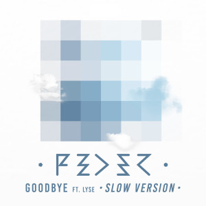 Feder的專輯Goodbye (feat. Lyse) (Slow Version) (Explicit)