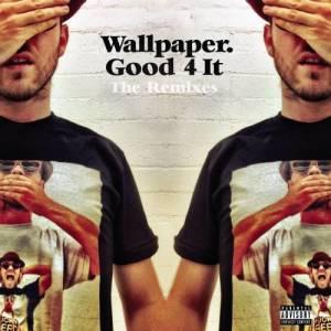 Album Good 4 It - Remixes from Wallpaper.