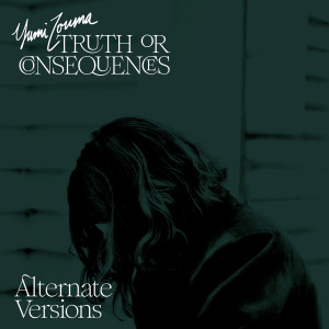 Album Truth or Consequences (Alternate Versions) from Yumi Zouma