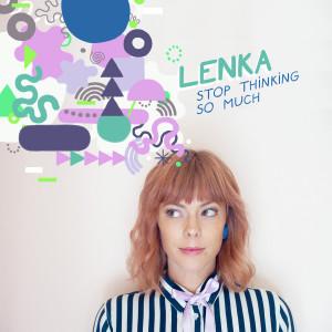 อัลบัม Stop Thinking so Much ศิลปิน Lenka