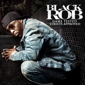 Album Game Tested, Streets Approved from Black Rob