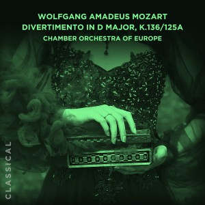 Chamber Orchestra of Europe的專輯Divertimento in D Major, K.136/125a