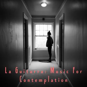 Album La Guitarra: Music For Contemplation) from Guitarra Clásica Española, Spanish Classic Guitar