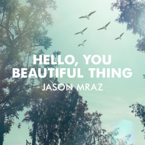 Jason Mraz的專輯Hello, You Beautiful Thing