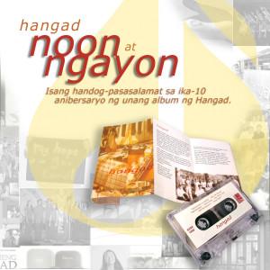 Hangad Noon At Ngayon (Isang Handog-Pasasalamat Sa Ika-10 Anibersaryo Ng Unang Album Ng Hangad)